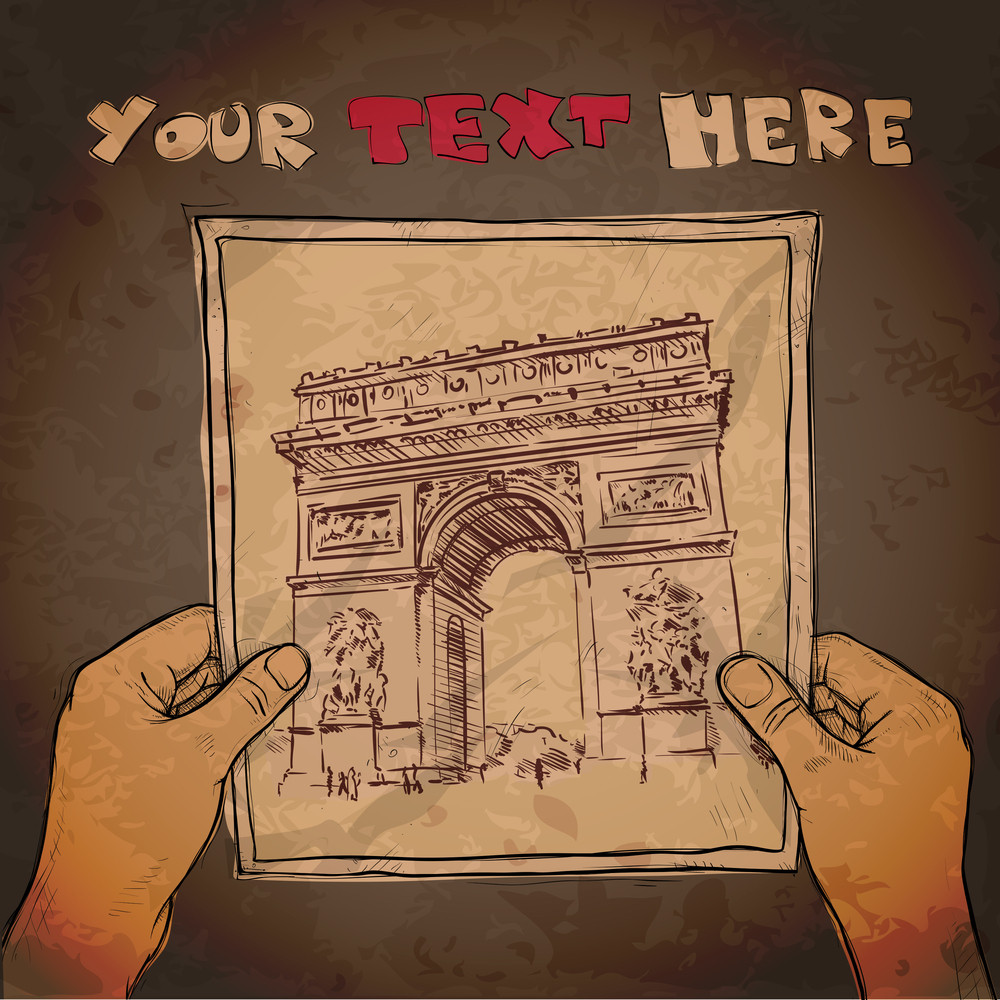 """Drawing Of A Sheet Of Paper With """" Arc De Triomphe"""" Illustration In Hands. Vector."""