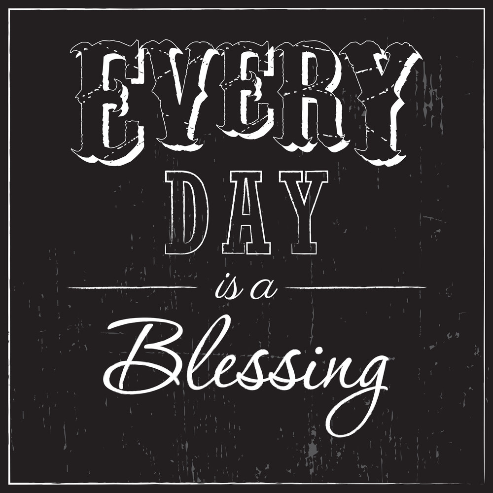 Every Day Is A Blessing - Typographic Design