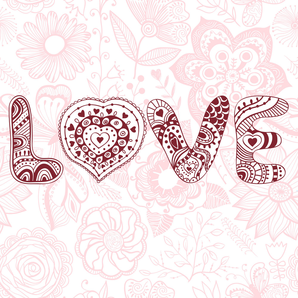 """Original Hand Drawn Word """"love"""". Romantic Floral Background With Love"""