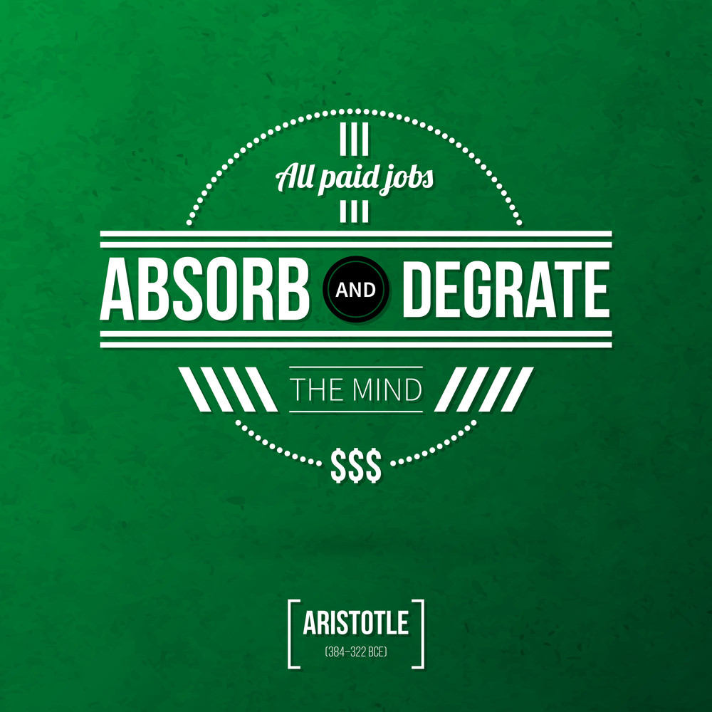 "Quote Typographical Background ""all Paid Jobs Absorb And Degrate The Mind"""