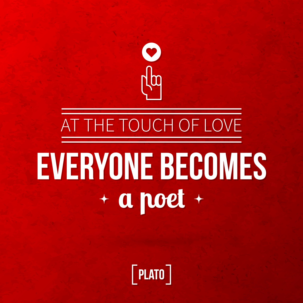 "Quote Typographical Background ""at The Touch Of Love Everyone Becomes A Poet"""