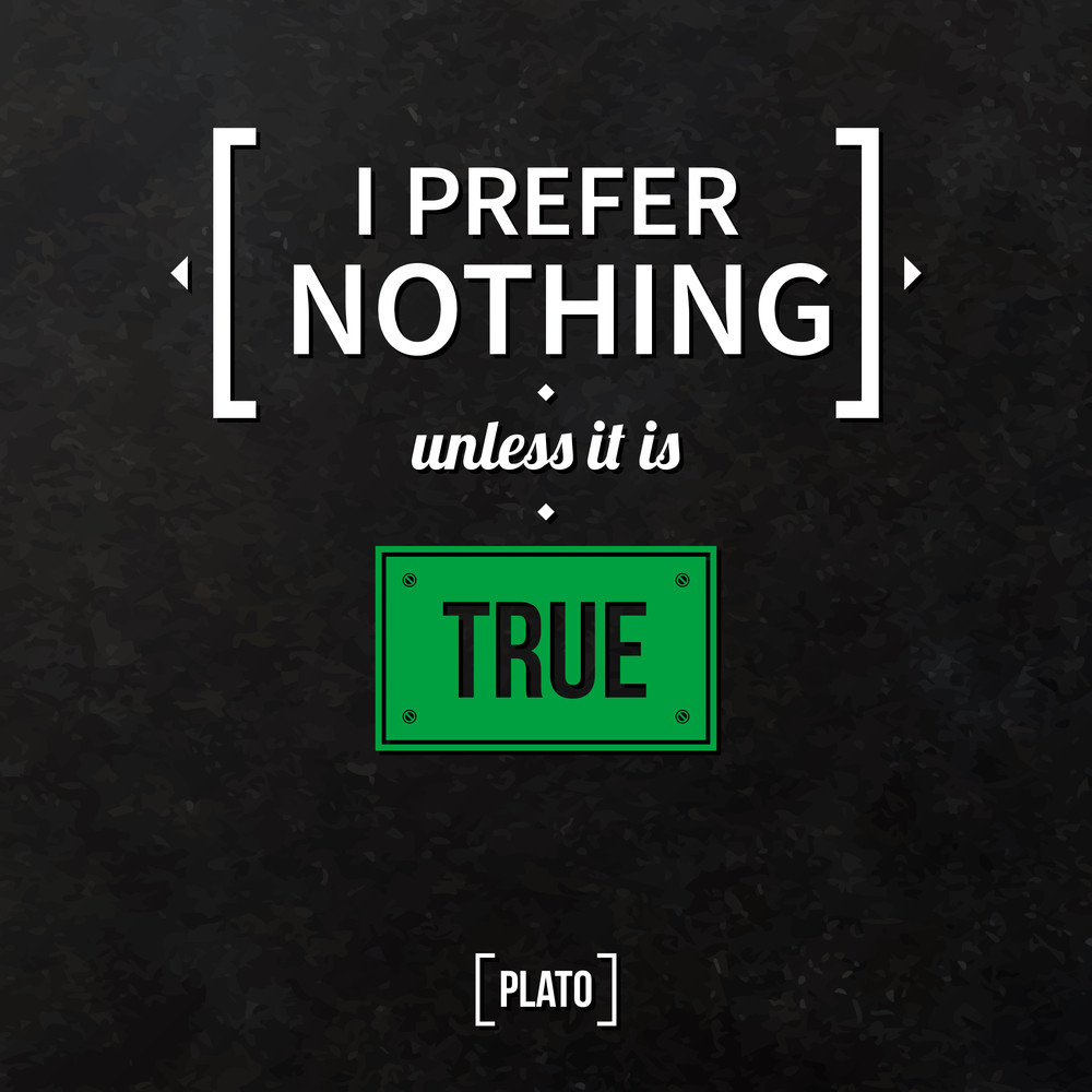 "Quote Typographical Background ""i Prefer Nothing Unless It Is True"""