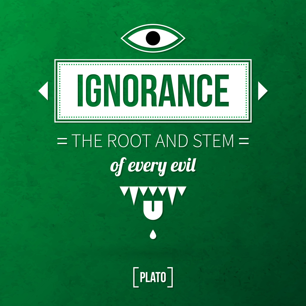 "Quote Typographical Background ""ignorance The Root And Stem Of Every Evil"""