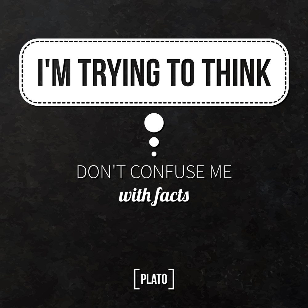 """Quote Typographical Background """"i'm Truing To Think. Don't Confuse Me With Facts"""""""