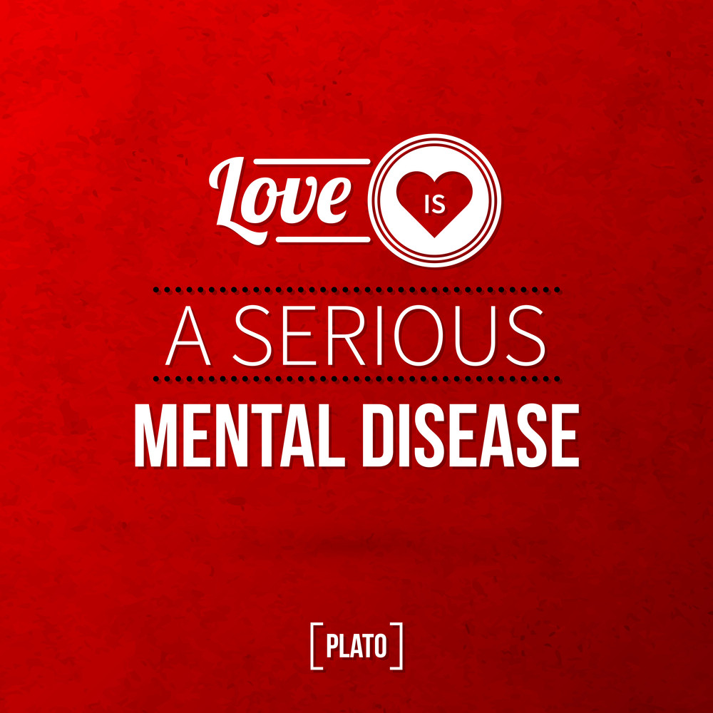 """Quote Typographical Background """"love Is A Serious Mental Disease"""""""
