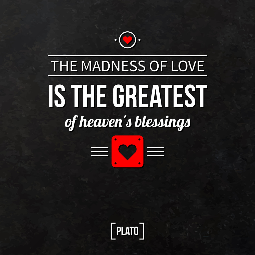 """Quote Typographical Background """"the Madness Of Love Is The Greatest Of Heaven's Blessings"""""""