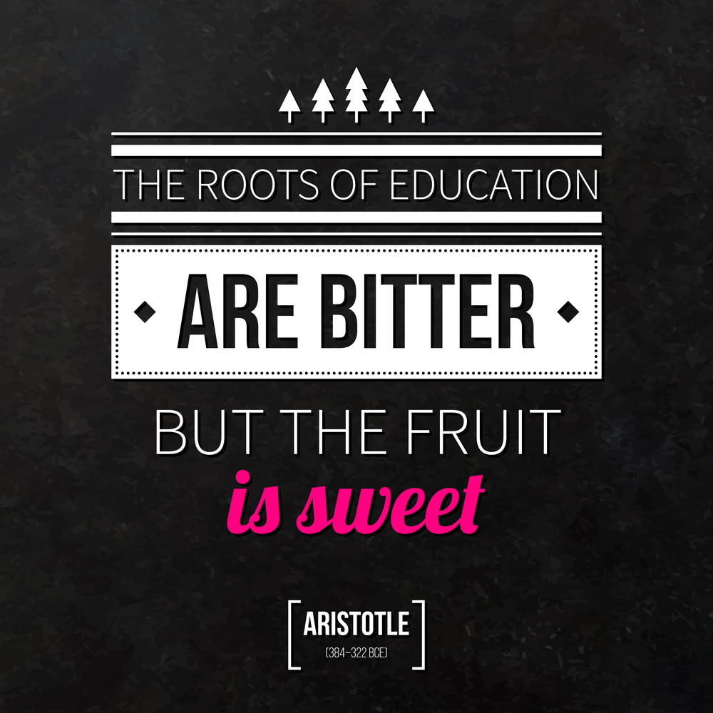 """Quote Typographical Background """"the Roots Of Education Are Bitter But The Fruit Is Sweet"""""""