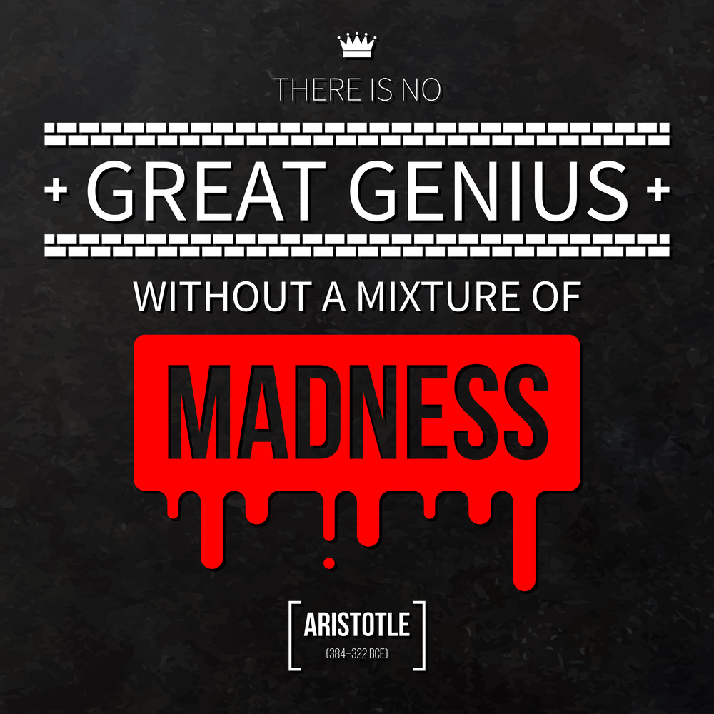 "Quote Typographical Background ""there Is No Great Genius Without A Mixture Of Madness"""