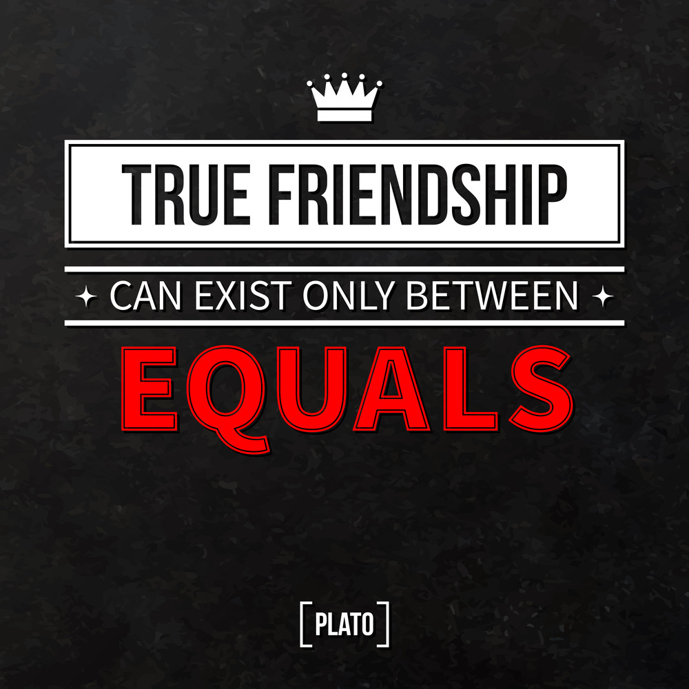 """Quote Typographical Background """"true Friendship Can Exist Only Between Equals"""""""