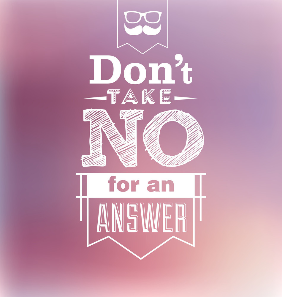 Typographic Design - Don't Take No For An Answer
