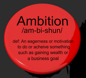 Ambition Definition Button Showing Aspirations Motivation And Drive
