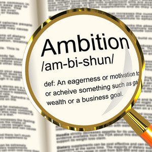 Ambition Definition Magnifier Showing Aspirations Motivation And Drive