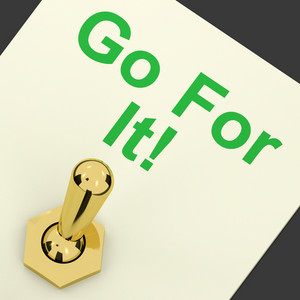 Go For It Switch For Motivation And Action