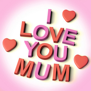 Letters Spelling I Love You Mum With Hearts As Symbol For Celebration And Best Wishes