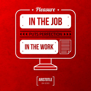 "Quote Typographical Background ""pleasure In The Job Puts Perfection In The Work"""