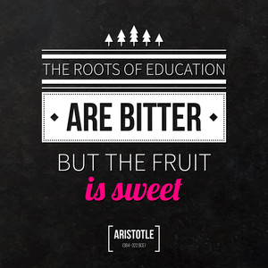 "Quote Typographical Background ""the Roots Of Education Are Bitter But The Fruit Is Sweet"""