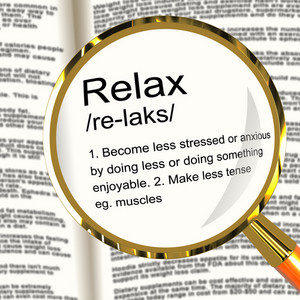 Relax Definition Magnifier Showing Less Stress And Tense