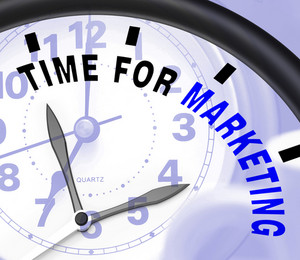 Time For Marketing Message Shows Advertising And Sales