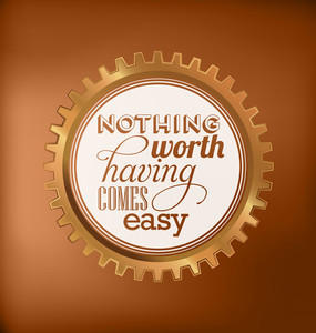 Typographic Design - Nothing Worth Having Comes Easy
