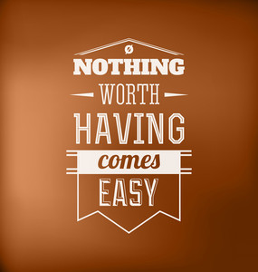 Typographic Poster Design - Nothing Worth Having Comes Easy
