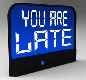 You Are Late Message Showing Tardiness And Lateness