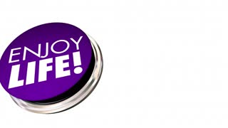 Enjoy Life Button Experience Live Happiness 3d Animation