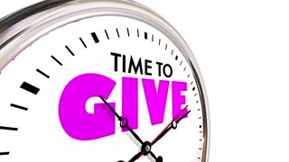 Time To Give Share Donate Giving Donation Clock Hands Ticking 3 D Animation